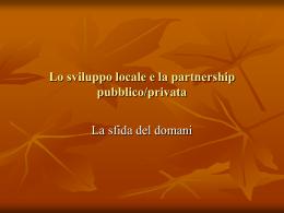 Lo sviluppo locale e la partnership pubblico/privata