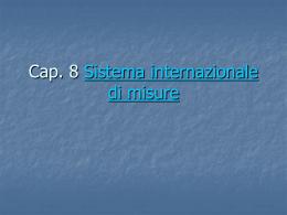 Cap. 8 Sistema internazionale di misure