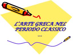 L`ARTE GRECA NEL PERIODO CLASSICO …