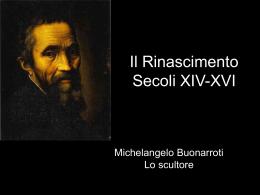 Michelangelo Buonarroti- Scultore