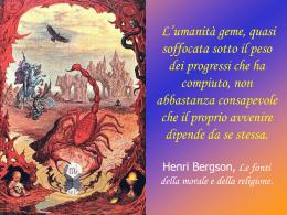 L`umanità geme, quasi soffocata sotto il peso dei H.Bergson
