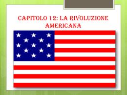 Capitolo 12) La rivoluzione americana